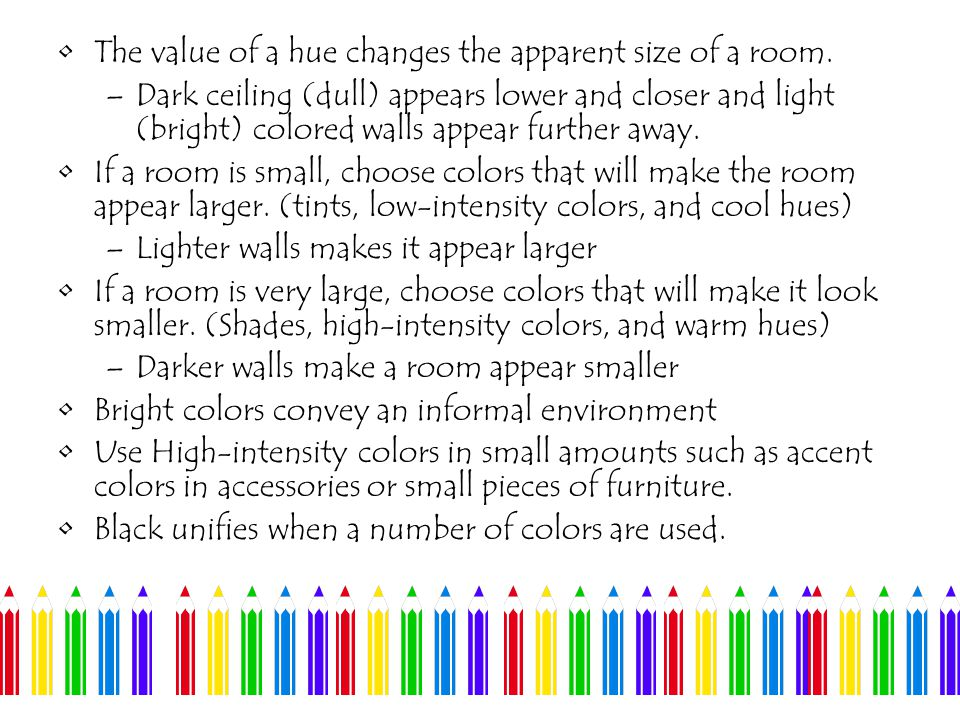 The value of a hue changes the apparent size of a room.