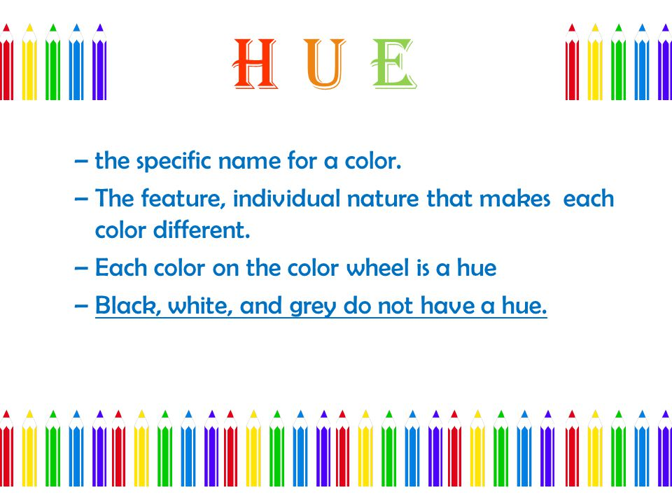Hue the specific name for a color.