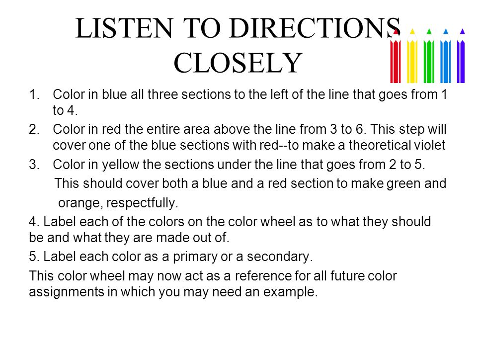LISTEN TO DIRECTIONS CLOSELY