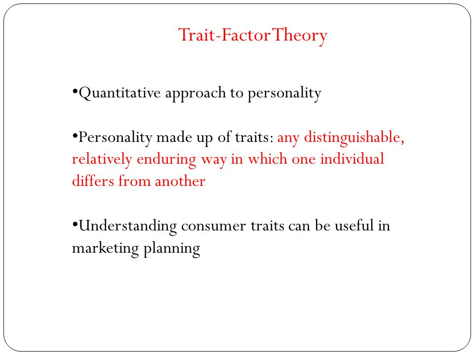 Trait-Factor Theory Quantitative approach to personality