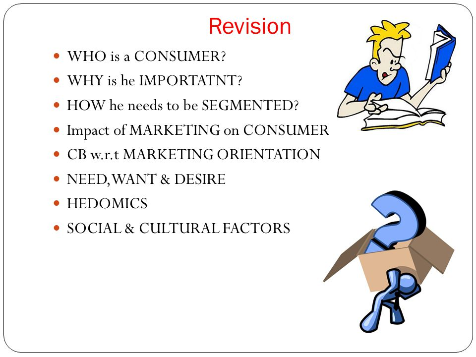 Revision WHO is a CONSUMER WHY is he IMPORTATNT