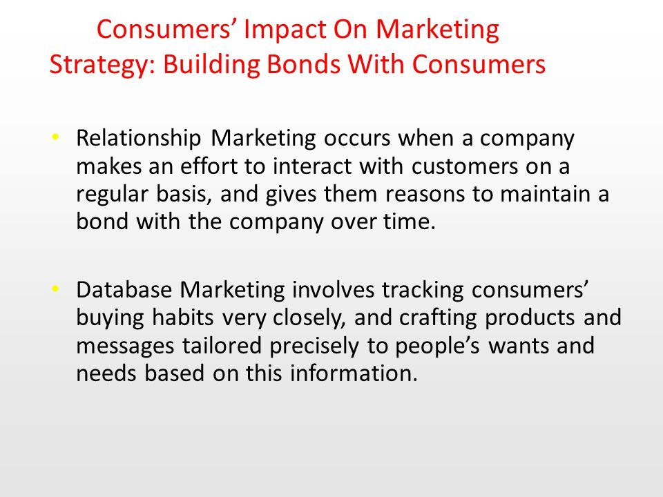 Consumers' Impact On Marketing Strategy: Building Bonds With Consumers
