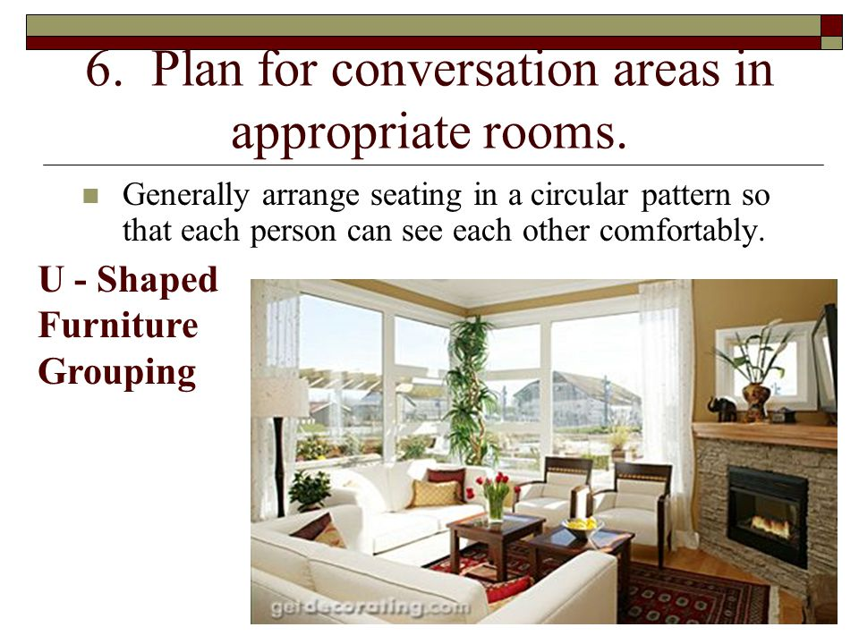 6. Plan for conversation areas in appropriate rooms.