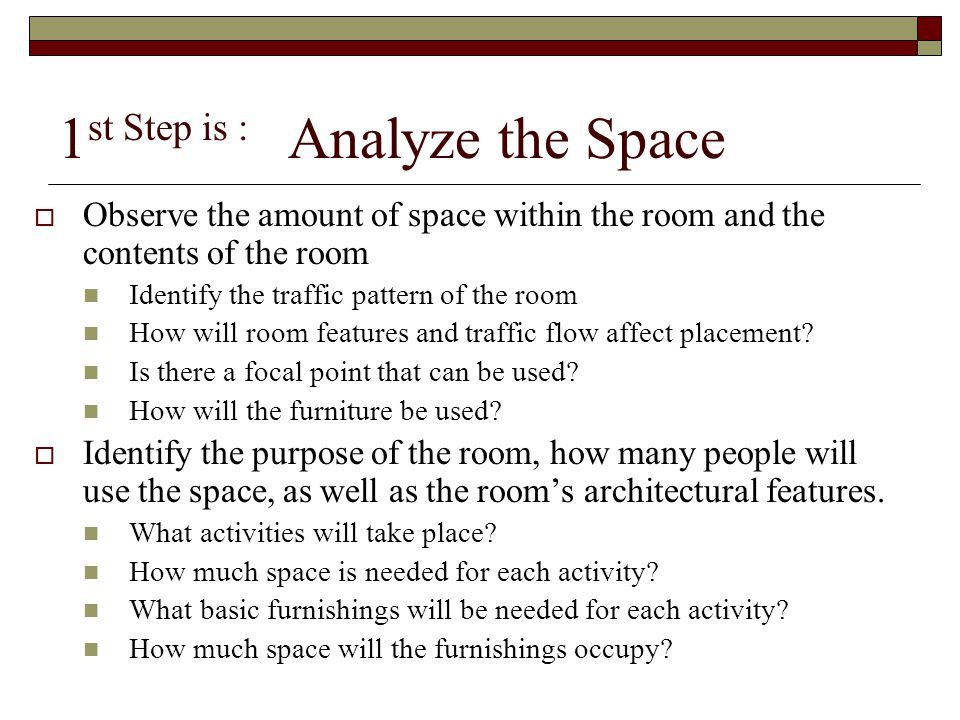 1st Step is : Analyze the Space