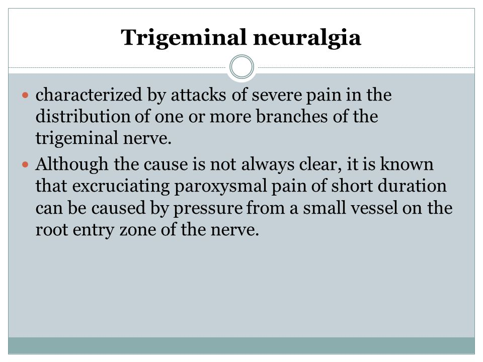 Trigeminal neuralgia characterized by attacks of severe pain in the distribution of one or more branches of the trigeminal nerve.