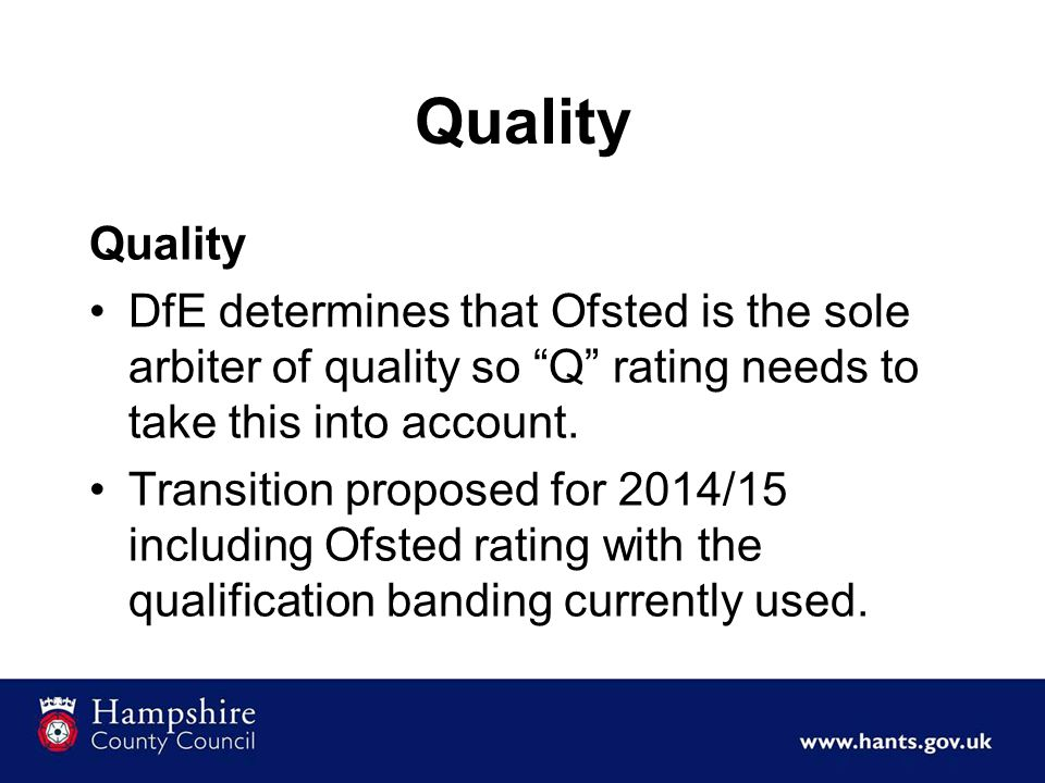 Quality Quality. DfE determines that Ofsted is the sole arbiter of quality so Q rating needs to take this into account.