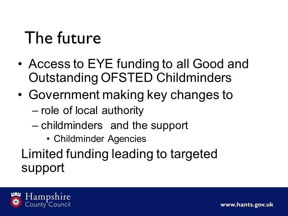 The future Access to EYE funding to all Good and Outstanding OFSTED Childminders. Government making key changes to.