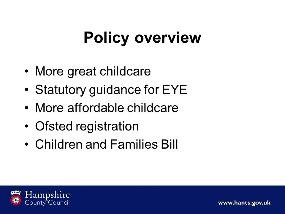 Policy overview More great childcare Statutory guidance for EYE