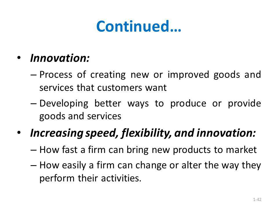 Continued… Innovation: Increasing speed, flexibility, and innovation: