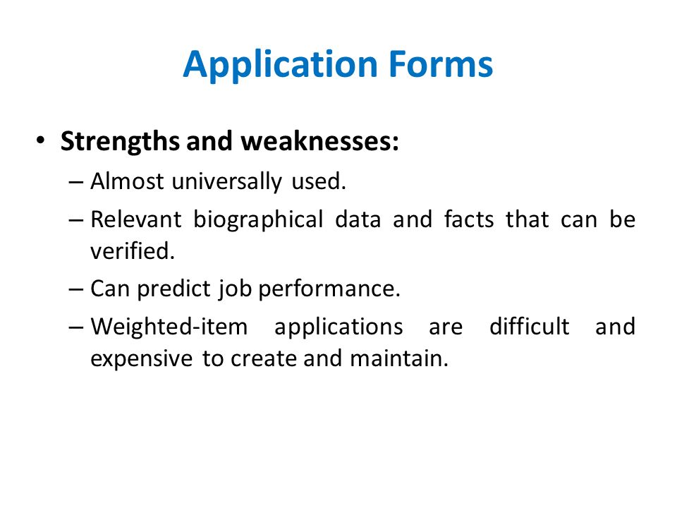 Application Forms Strengths and weaknesses: Almost universally used.