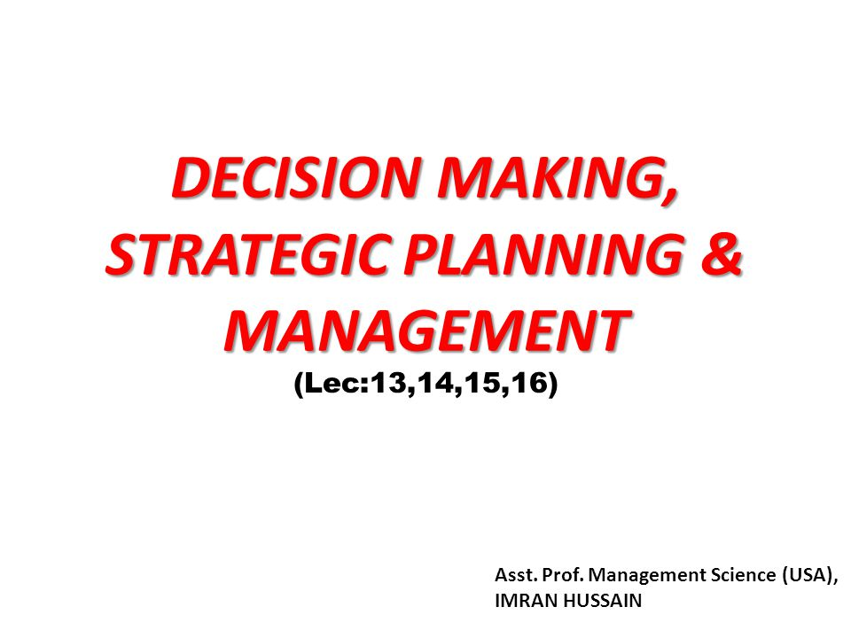 DECISION MAKING, STRATEGIC PLANNING & MANAGEMENT