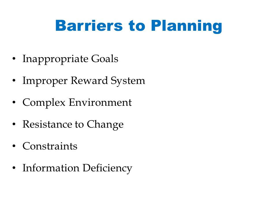 Barriers to Planning Inappropriate Goals Improper Reward System