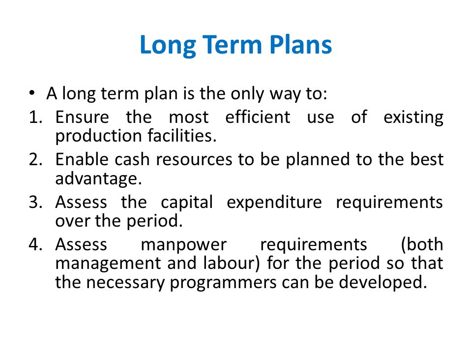 Long Term Plans A long term plan is the only way to: