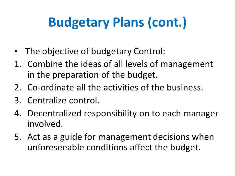 Budgetary Plans (cont.)