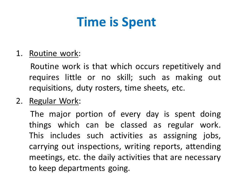 Time is Spent Routine work: