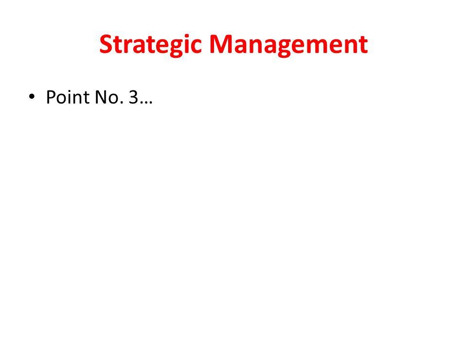 Strategic Management Point No. 3…
