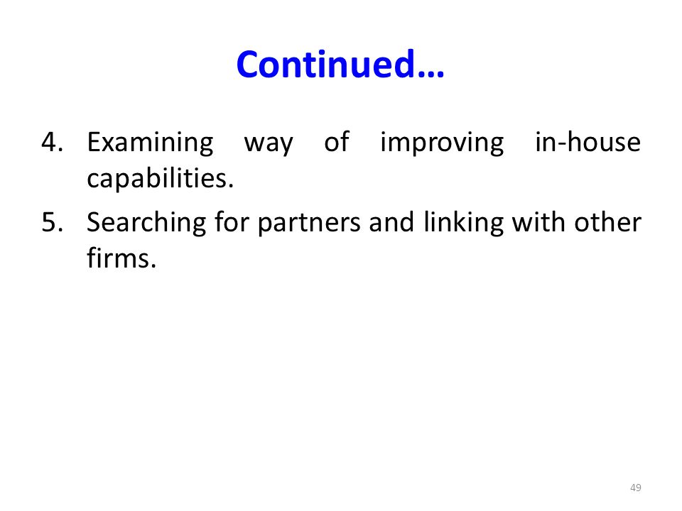 Continued… Examining way of improving in-house capabilities.