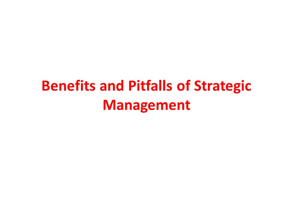 Benefits and Pitfalls of Strategic Management