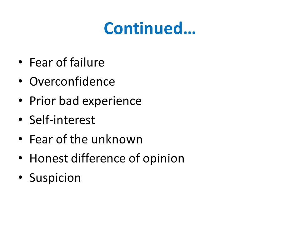 Continued… Fear of failure Overconfidence Prior bad experience