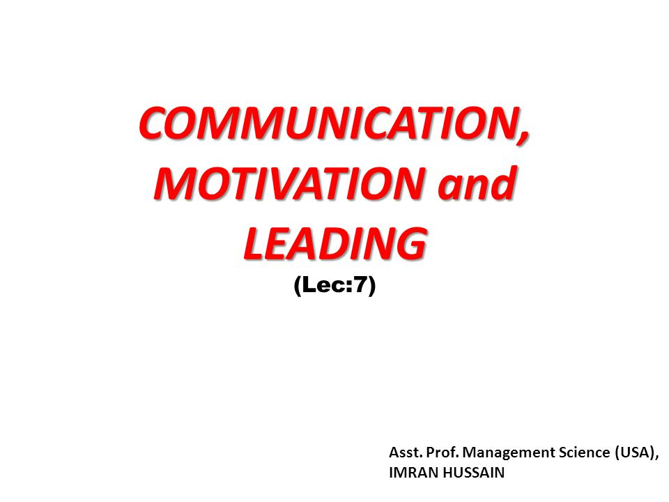 COMMUNICATION, MOTIVATION and LEADING