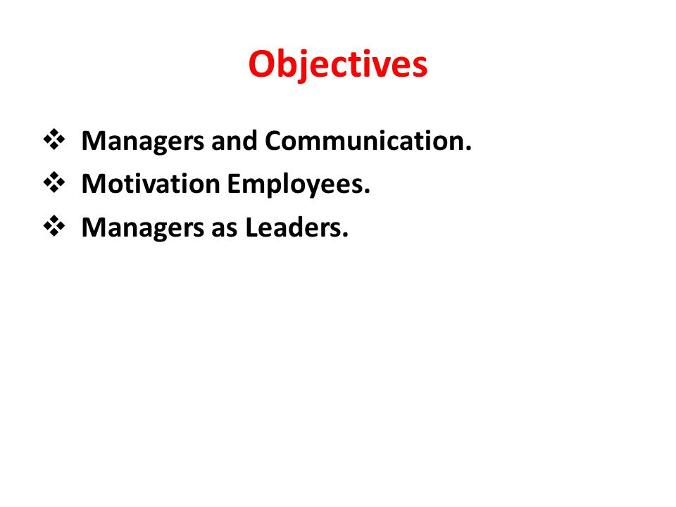 Objectives Managers and Communication. Motivation Employees.