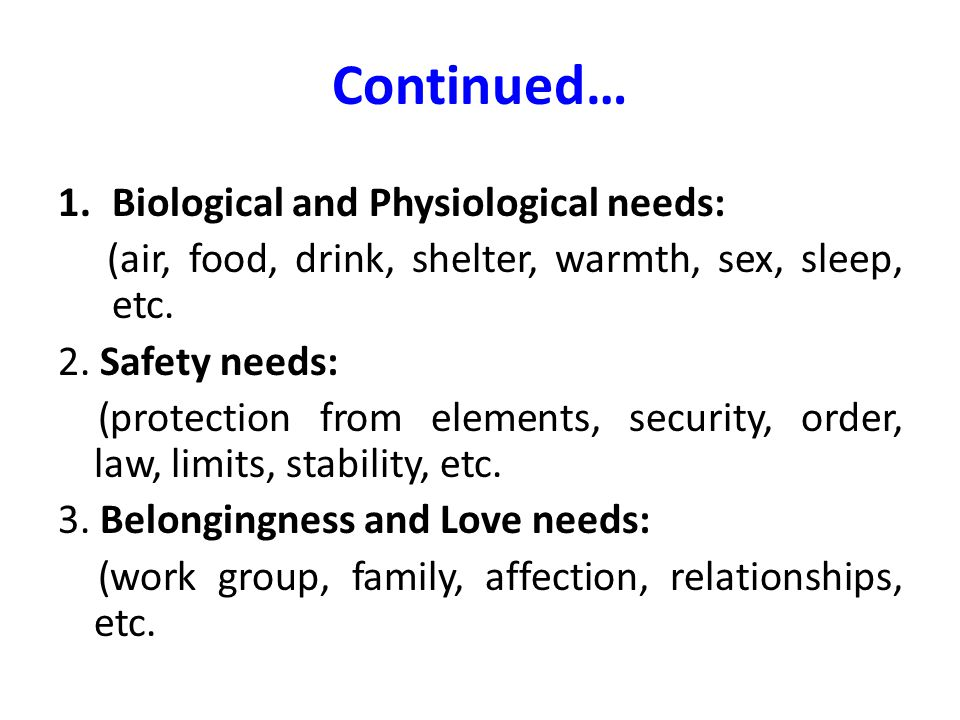 Continued… Biological and Physiological needs:
