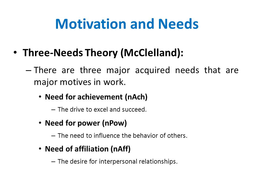 Motivation and Needs Three-Needs Theory (McClelland):