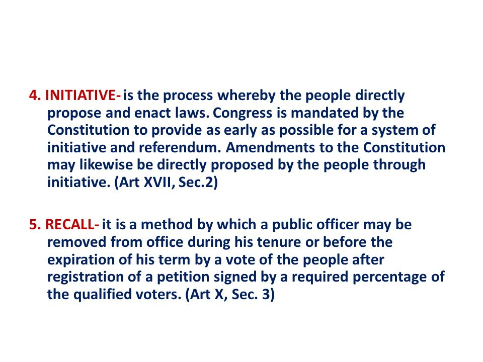 4. INITIATIVE- is the process whereby the people directly propose and enact laws.
