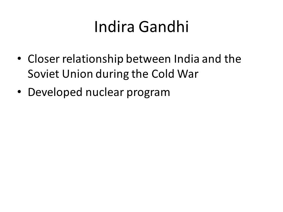Indira Gandhi Closer relationship between India and the Soviet Union during the Cold War.