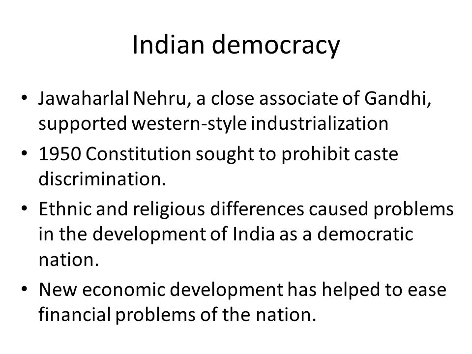 Indian democracy Jawaharlal Nehru, a close associate of Gandhi, supported western-style industrialization.