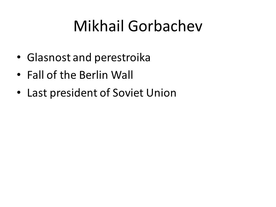 Mikhail Gorbachev Glasnost and perestroika Fall of the Berlin Wall
