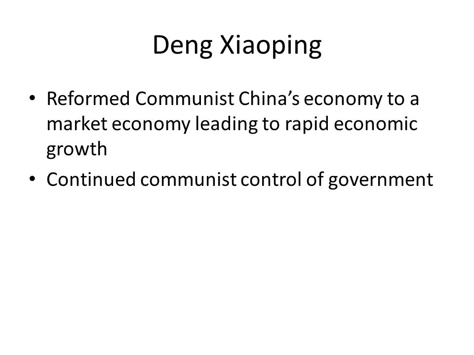 Deng Xiaoping Reformed Communist China's economy to a market economy leading to rapid economic growth.