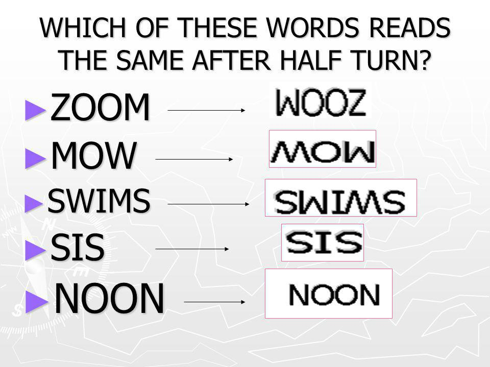 WHICH OF THESE WORDS READS THE SAME AFTER HALF TURN
