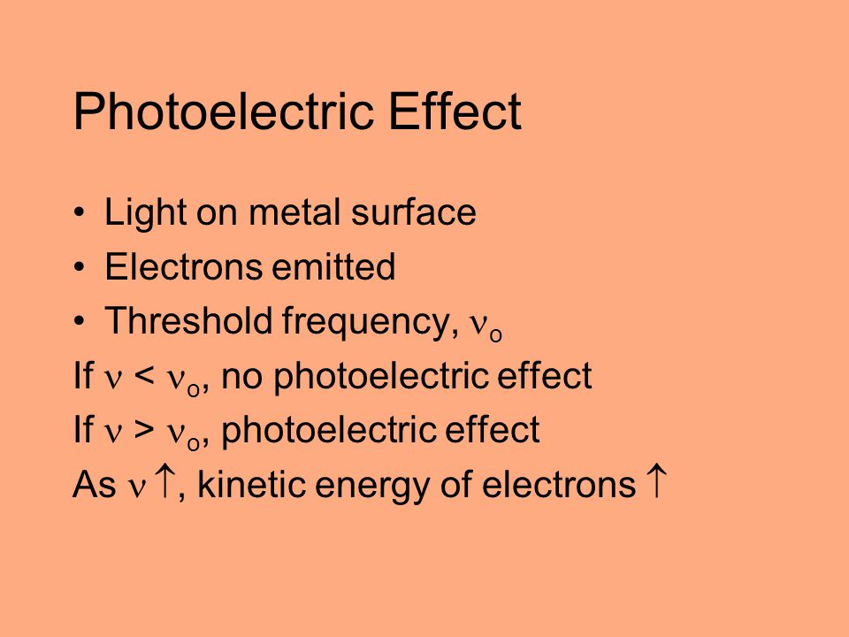 Photoelectric Effect Light on metal surface Electrons emitted