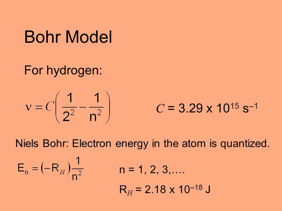 Bohr Model For hydrogen: C = 3.29 x 1015 s–1