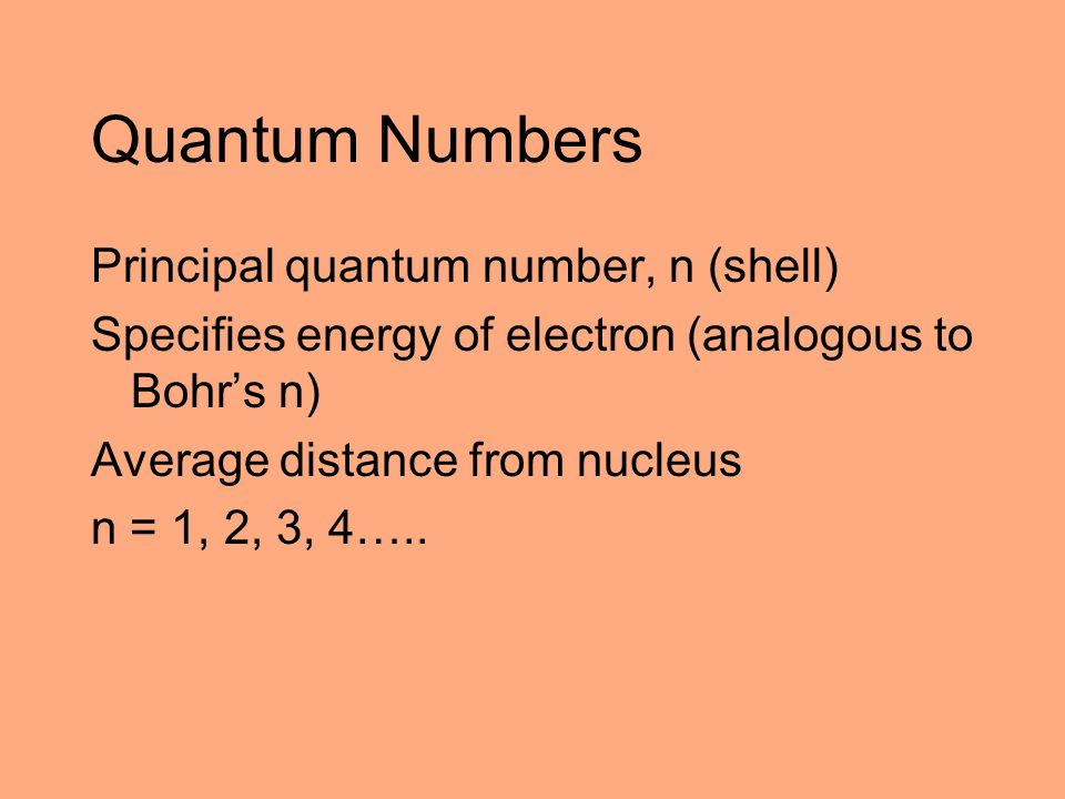Quantum Numbers Principal quantum number, n (shell)