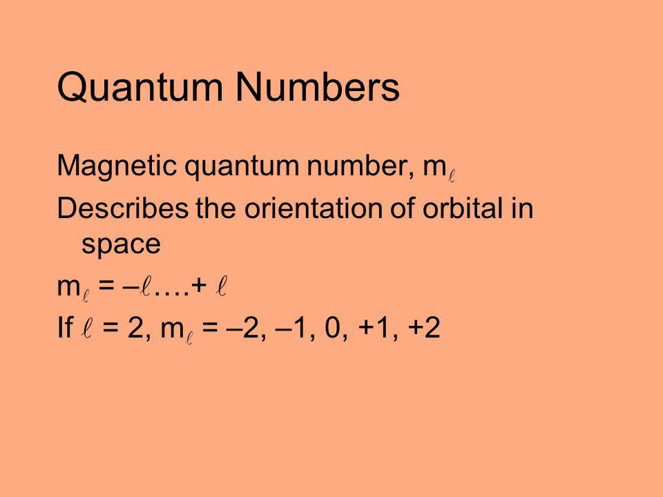 Quantum Numbers Magnetic quantum number, m