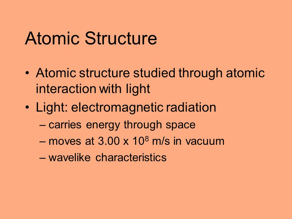 Atomic Structure Atomic structure studied through atomic interaction with light. Light: electromagnetic radiation.
