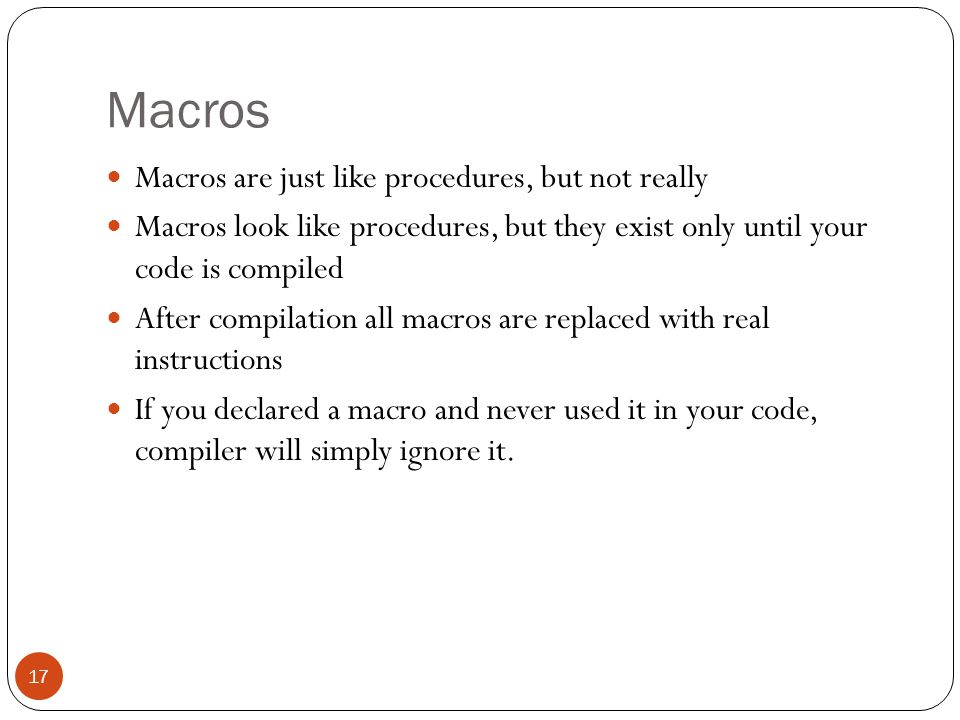 Macros Macros are just like procedures, but not really