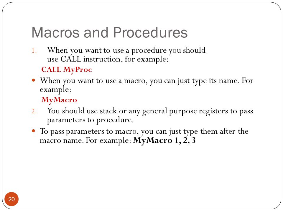Macros and Procedures When you want to use a procedure you should use CALL instruction, for example: