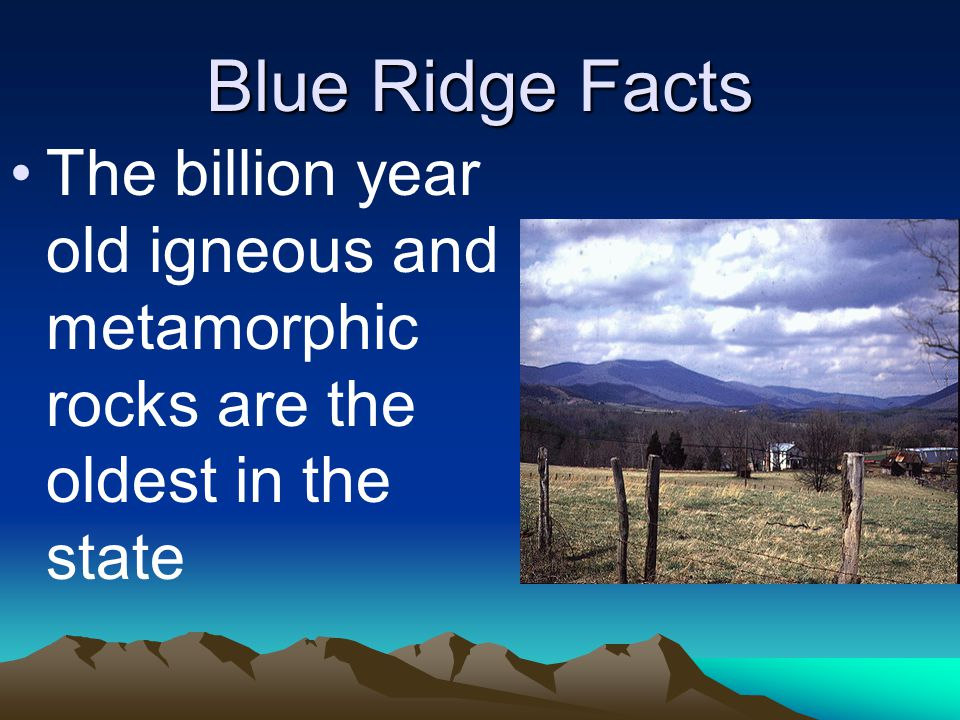Blue Ridge Facts The billion year old igneous and metamorphic rocks are the oldest in the state