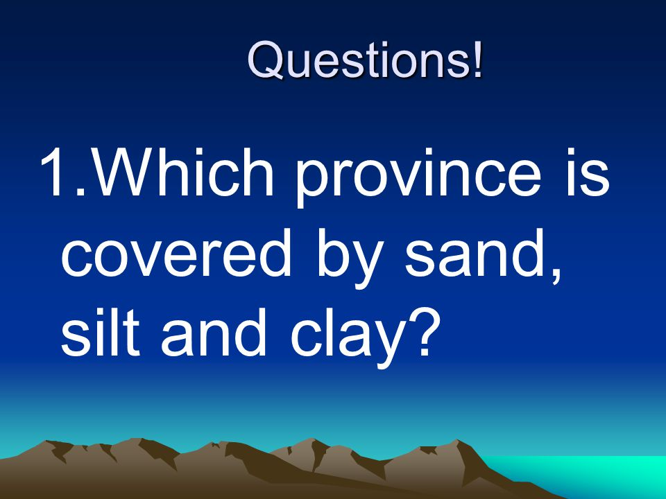 1.Which province is covered by sand, silt and clay