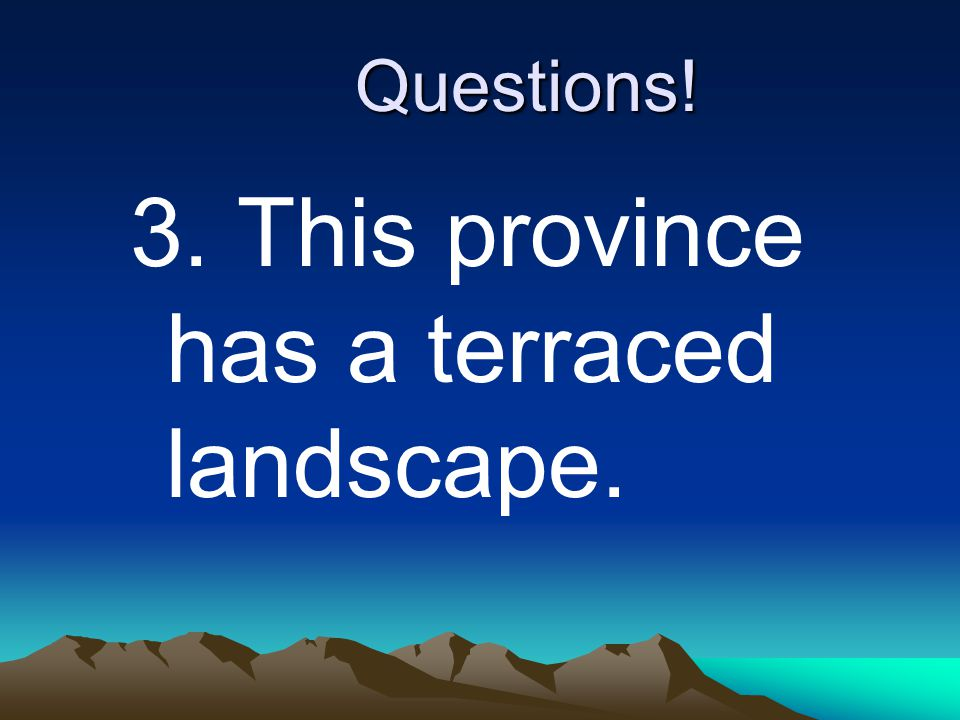 3. This province has a terraced landscape.