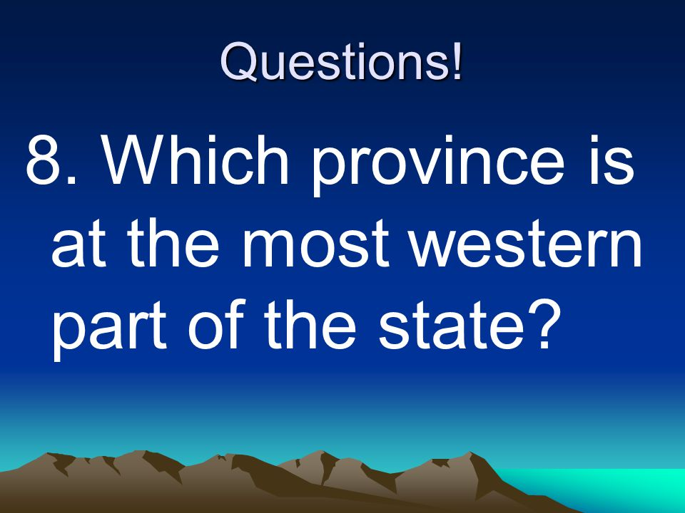 8. Which province is at the most western part of the state