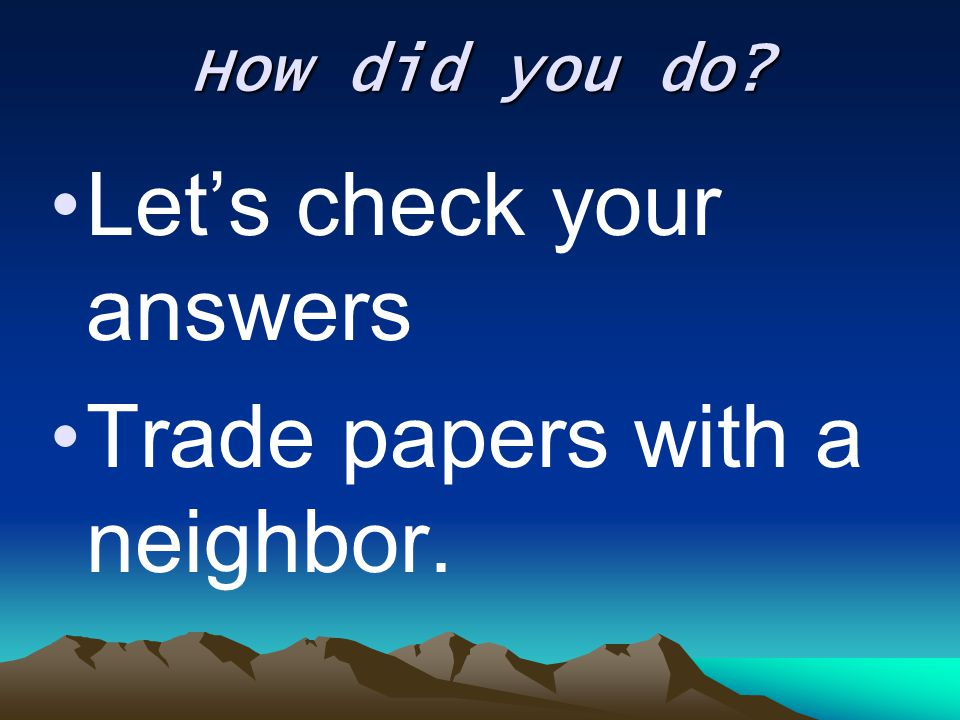 Let's check your answers Trade papers with a neighbor.
