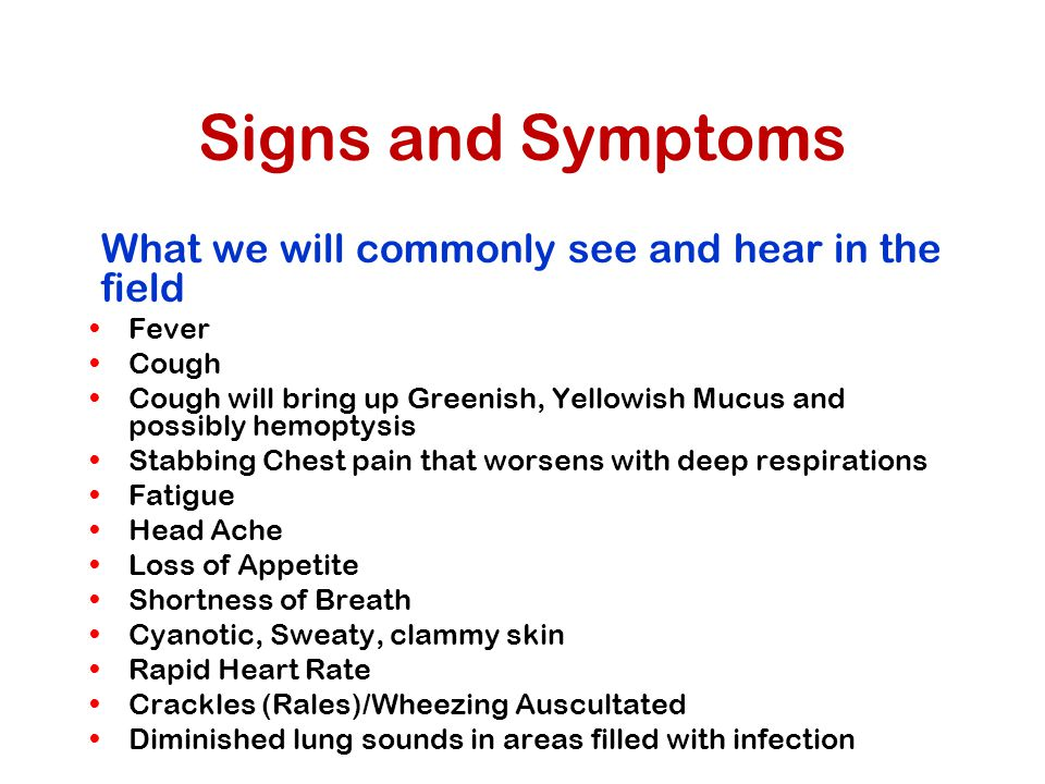 Signs and Symptoms What we will commonly see and hear in the field