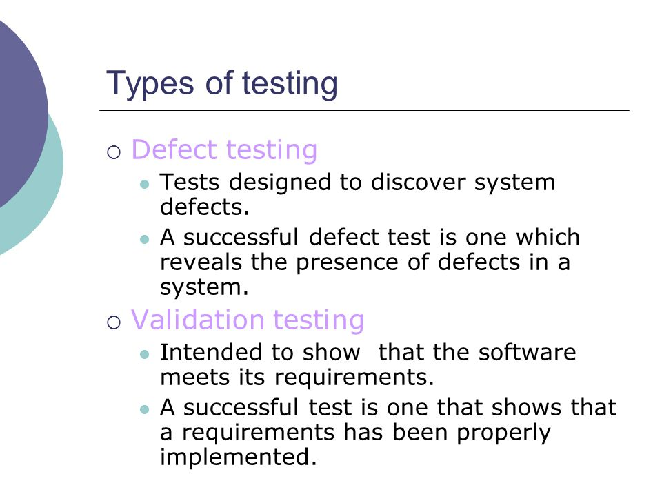 Types of testing Defect testing Validation testing