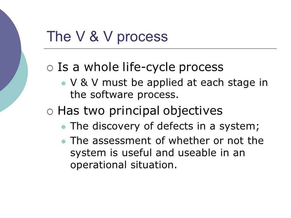 The V & V process Is a whole life-cycle process