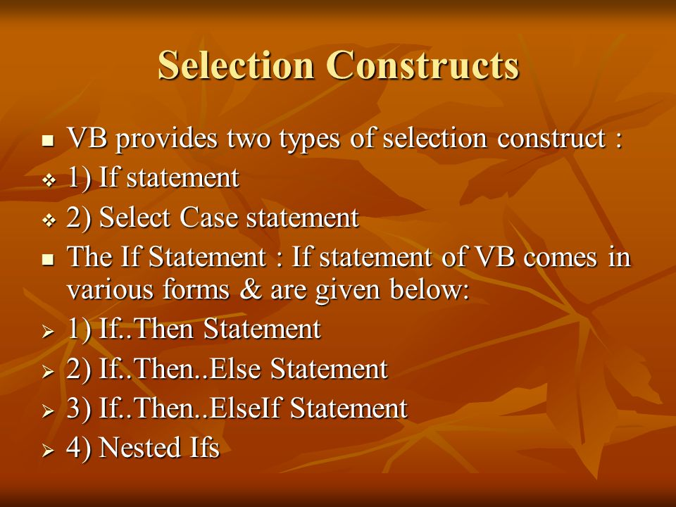 Selection Constructs VB provides two types of selection construct :