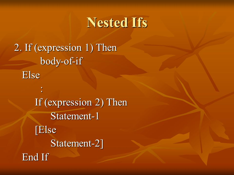 Nested Ifs 2. If (expression 1) Then body-of-if Else :